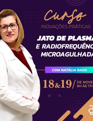 Inovações Práticas Jato de Plasma e Radiofrequência Microagulhada -18/11 e 19/11/2019